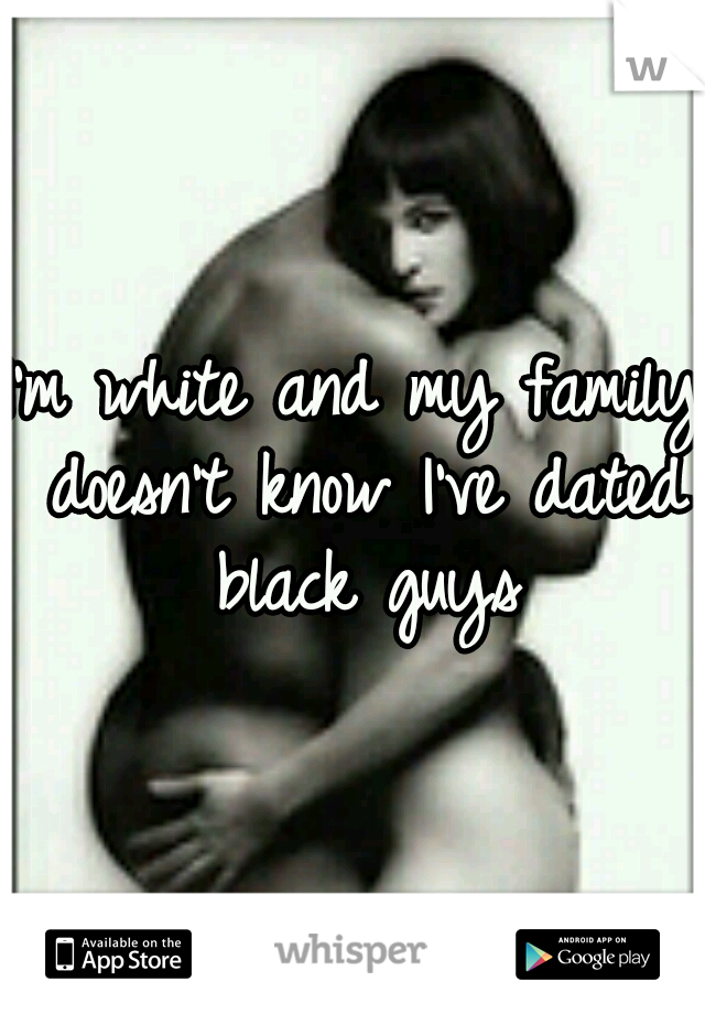 I'm white and my family doesn't know I've dated black guys
