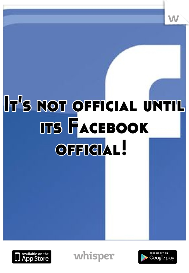 It's not official until its Facebook official!