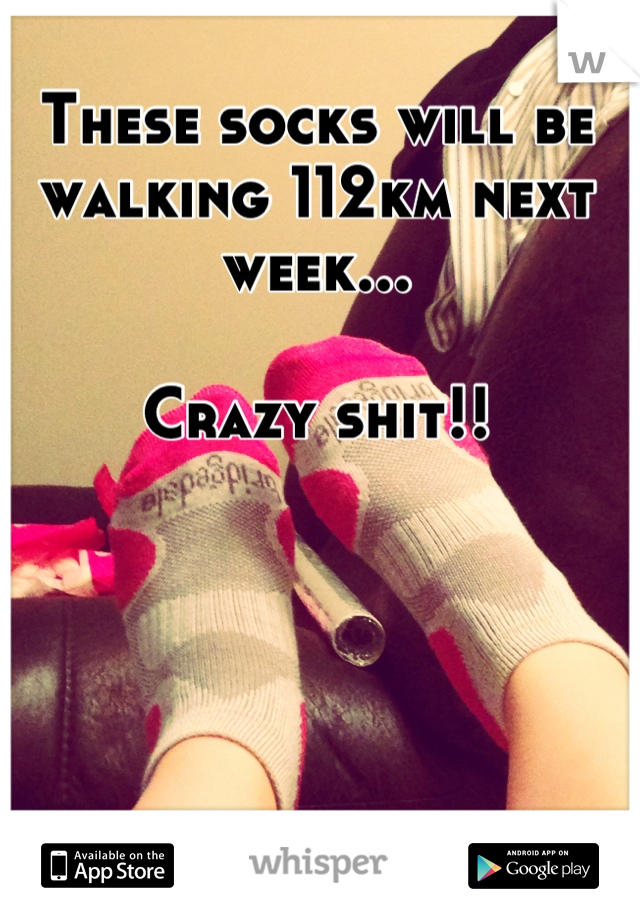 These socks will be walking 112km next week...   Crazy shit!!