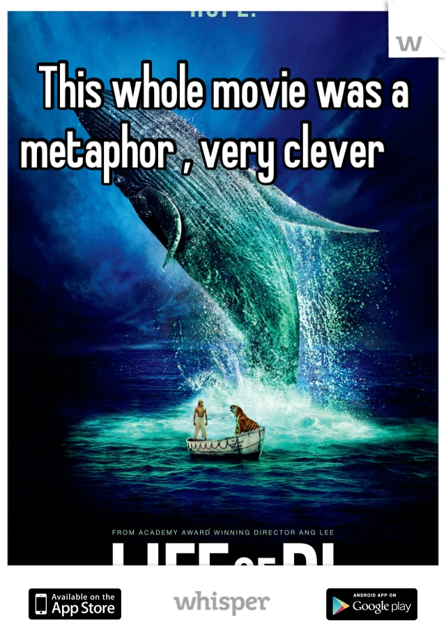 This whole movie was a metaphor , very clever