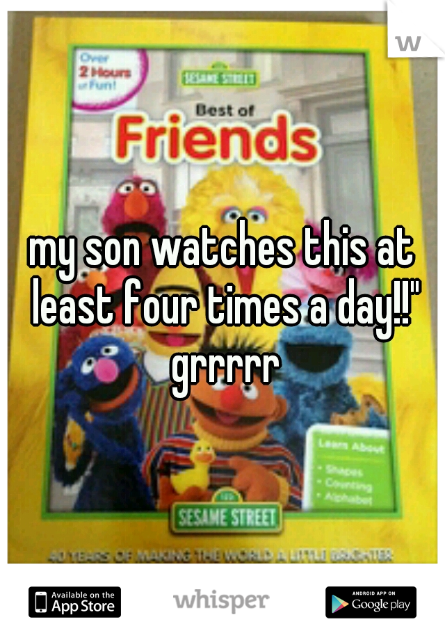 """my son watches this at least four times a day!!"""" grrrrr"""