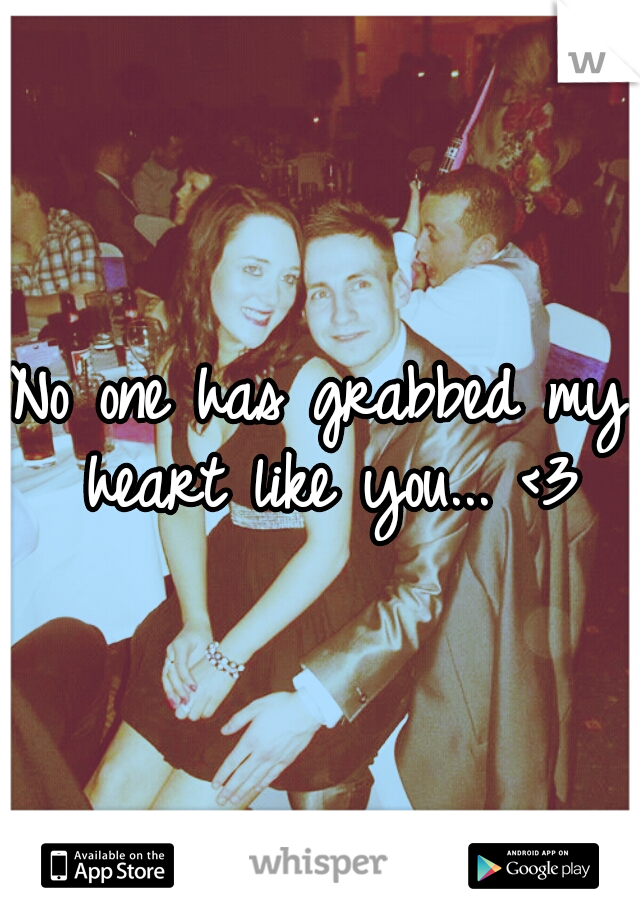 No one has grabbed my heart like you... <3