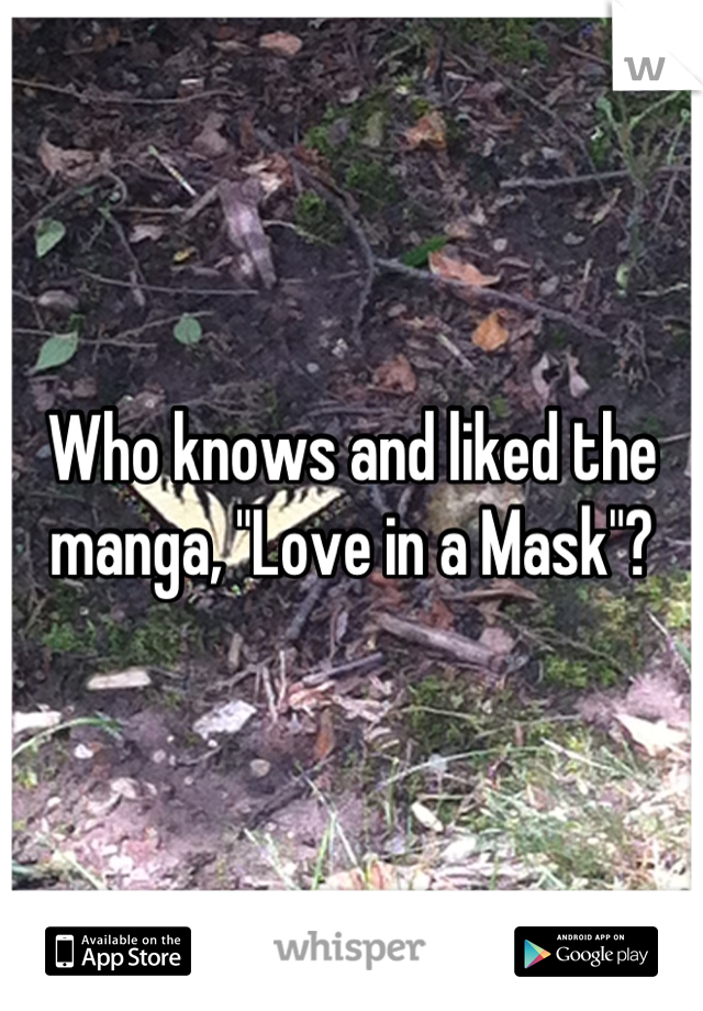 """Who knows and liked the manga, """"Love in a Mask""""?"""