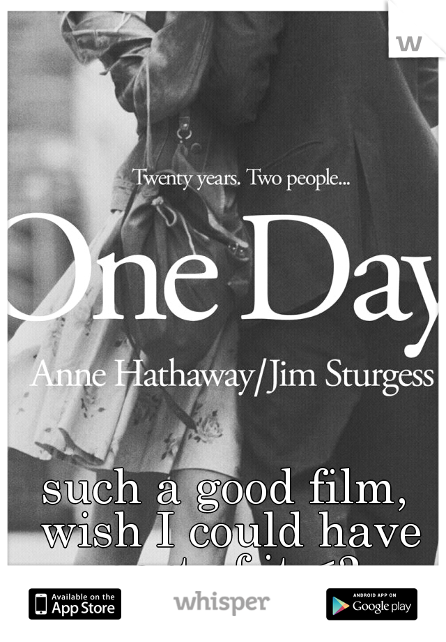 such a good film, wish I could have part of it <3
