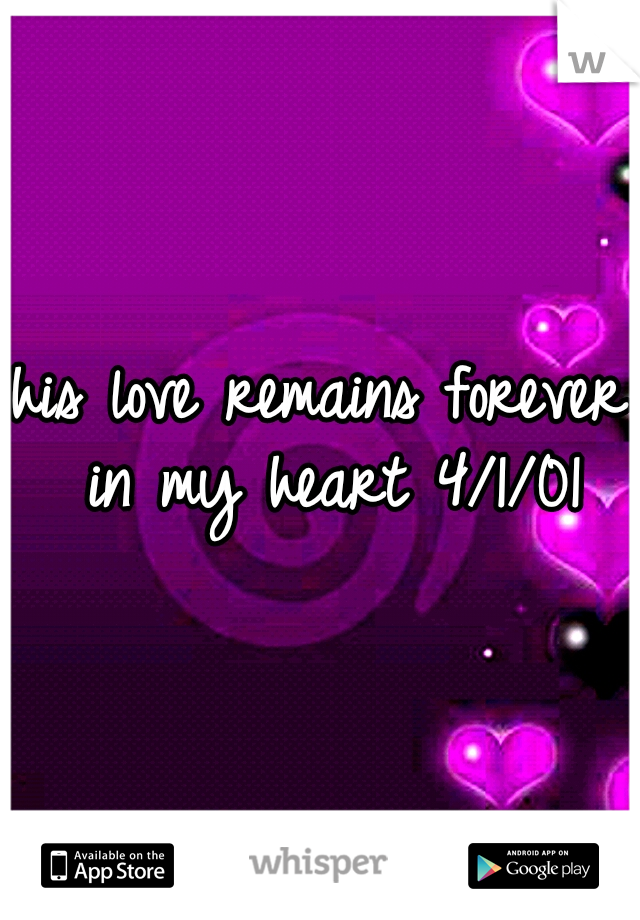 his love remains forever in my heart 4/1/01