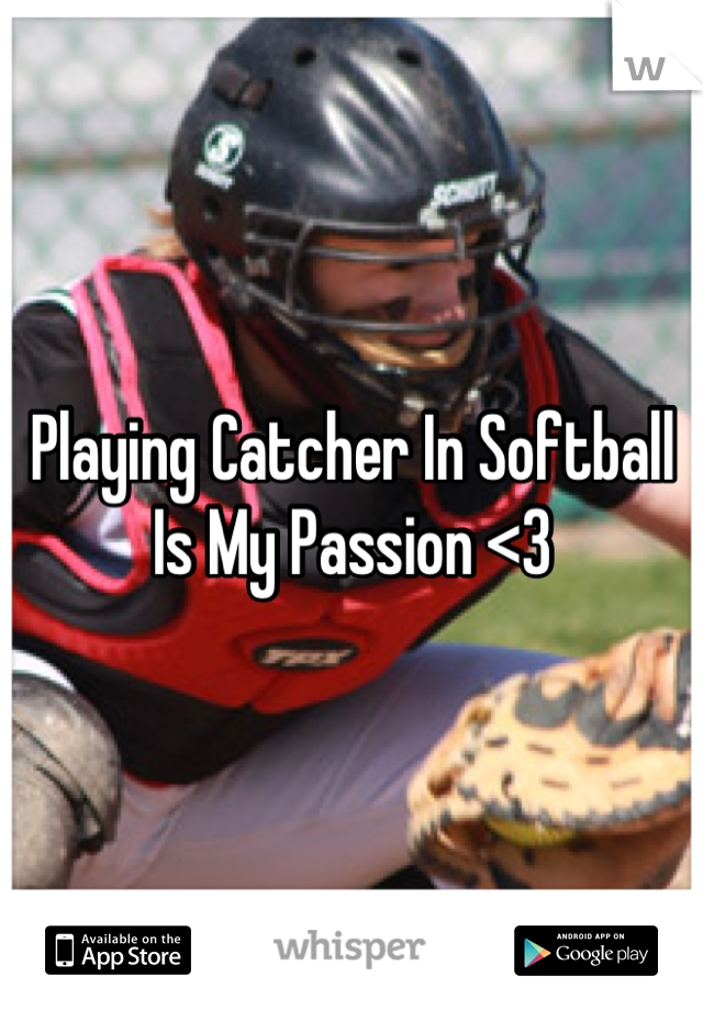 Playing Catcher In Softball Is My Passion <3