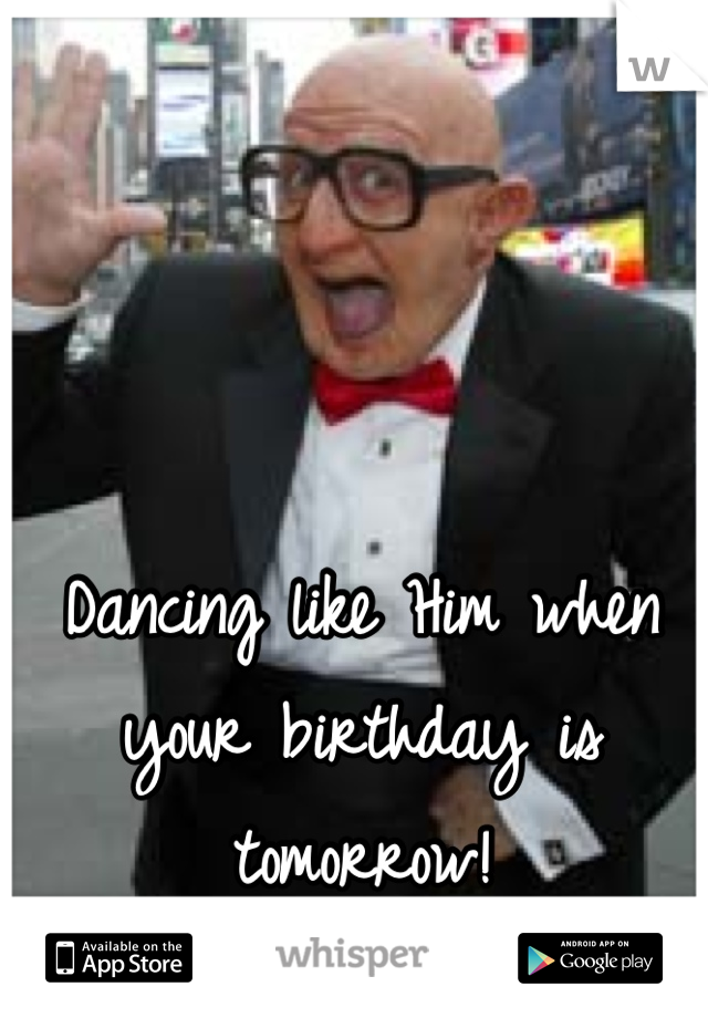 Dancing like Him when your birthday is tomorrow!