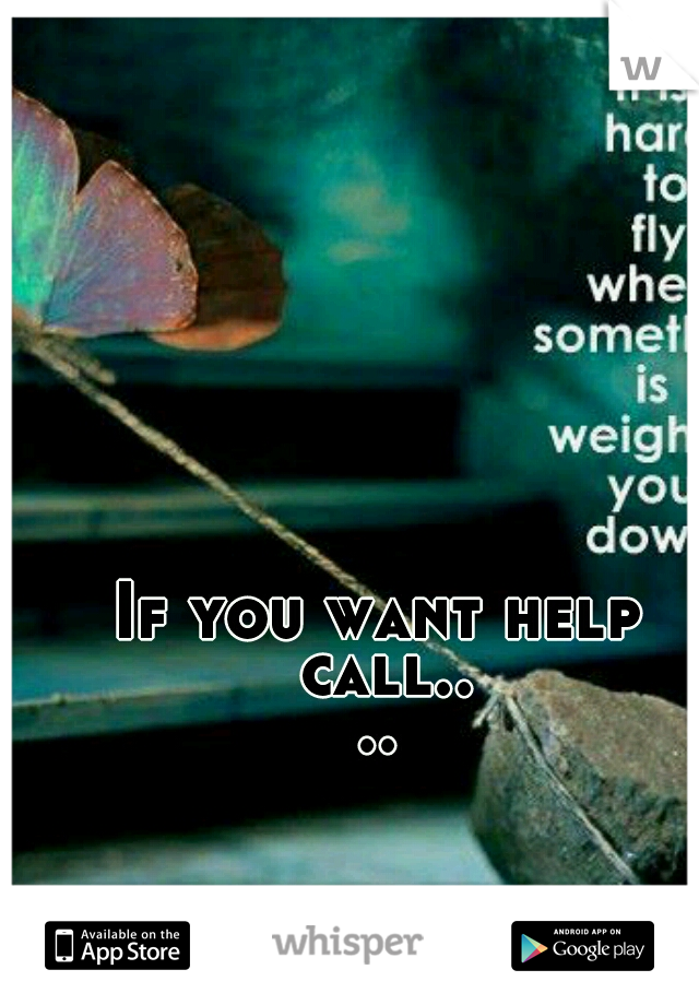 If you want help call....
