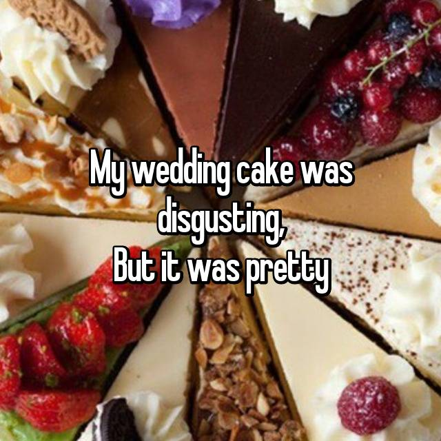 My wedding cake was disgusting, But it was pretty