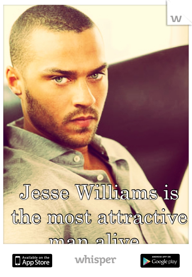 Jesse Williams is the most attractive man alive.