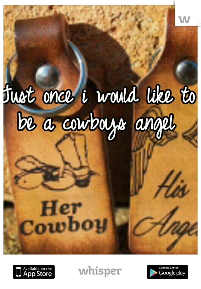 Just once i would like to be a cowboys angel