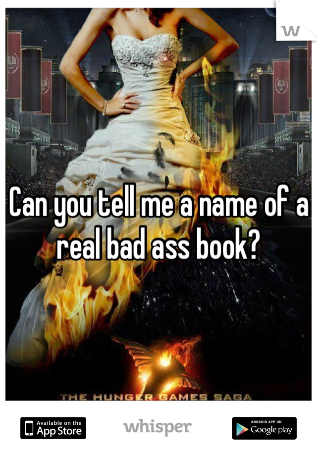 Can you tell me a name of a real bad ass book?