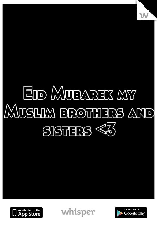 Eid Mubarek my Muslim brothers and sisters <3