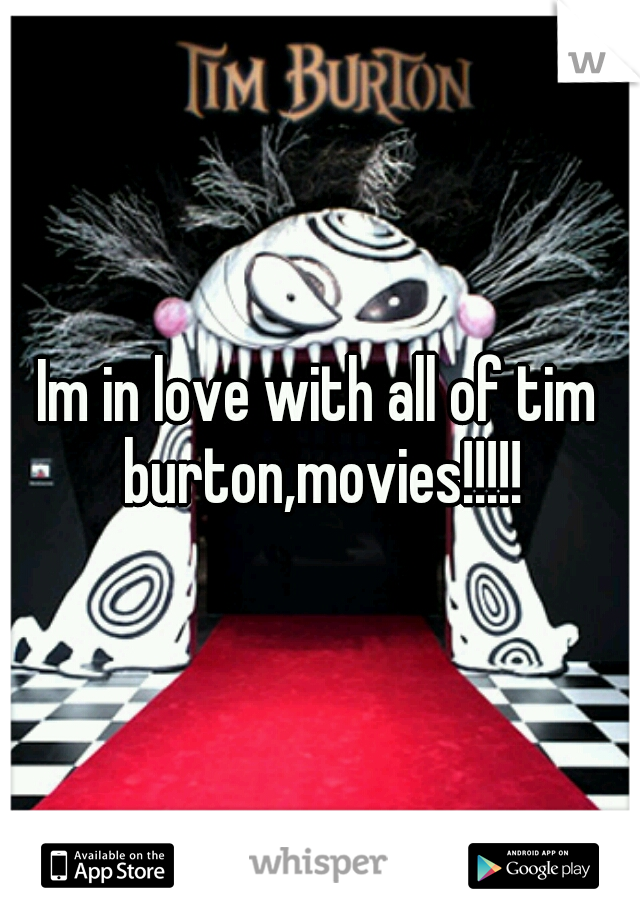 Im in love with all of tim burton,movies!!!!!