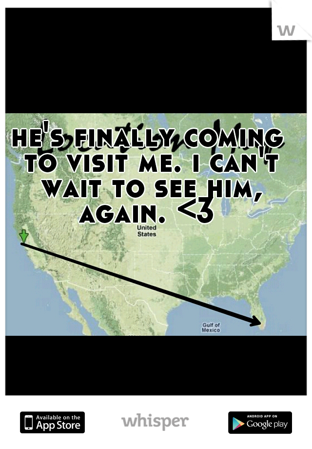 he's finally coming to visit me. i can't wait to see him, again. <3
