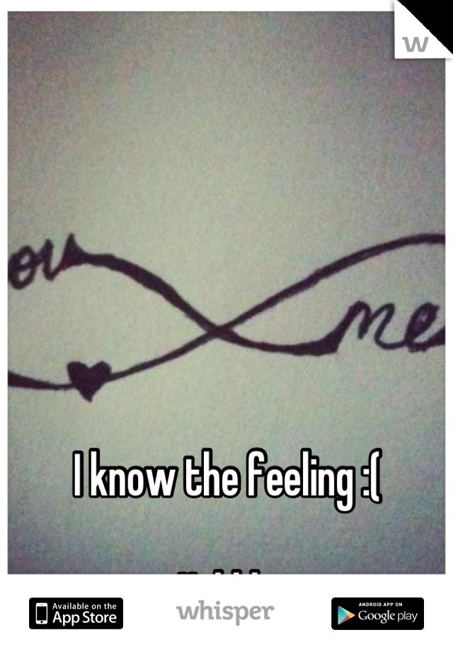 I know the feeling :(  Ughhh