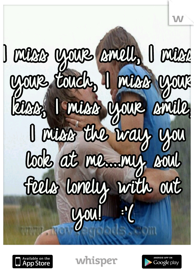 i miss your smell i miss your touch i miss your kiss i miss your smile