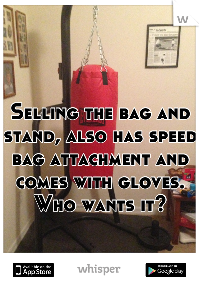 Selling the bag and stand, also has speed bag attachment and comes with gloves.  Who wants it?