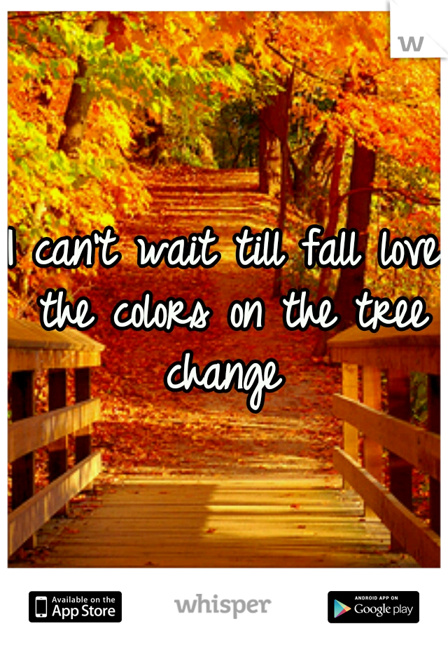 I can't wait till fall love the colors on the tree change