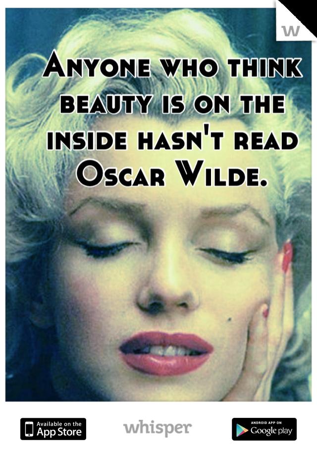 Anyone who think beauty is on the inside hasn't read Oscar Wilde.