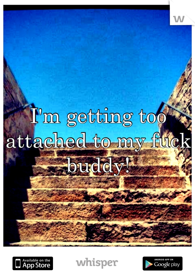 I'm getting too attached to my fuck buddy!
