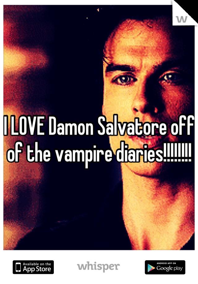 I LOVE Damon Salvatore off of the vampire diaries!!!!!!!!