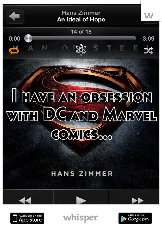 I have an obsession with DC and Marvel comics...