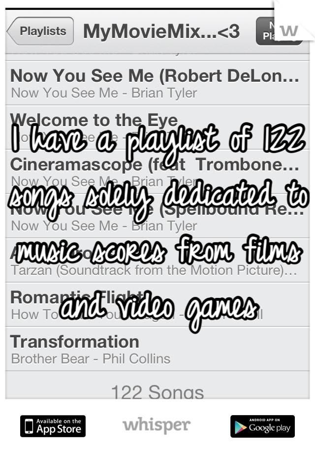 I have a playlist of 122 songs solely dedicated to music scores from films and video games