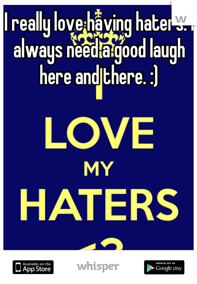 I really love having haters. I always need a good laugh here and there. :)
