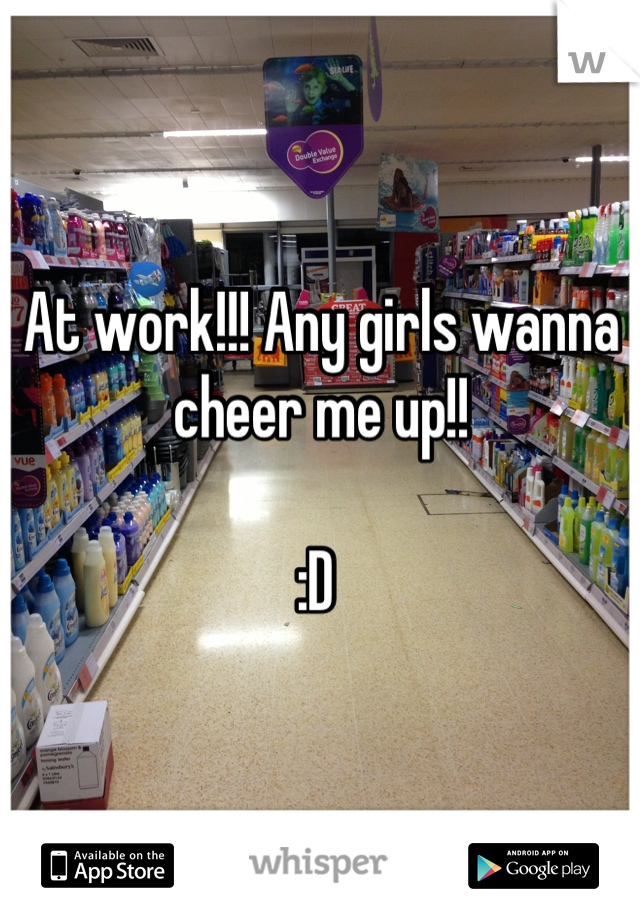 At work!!! Any girls wanna cheer me up!!   :D