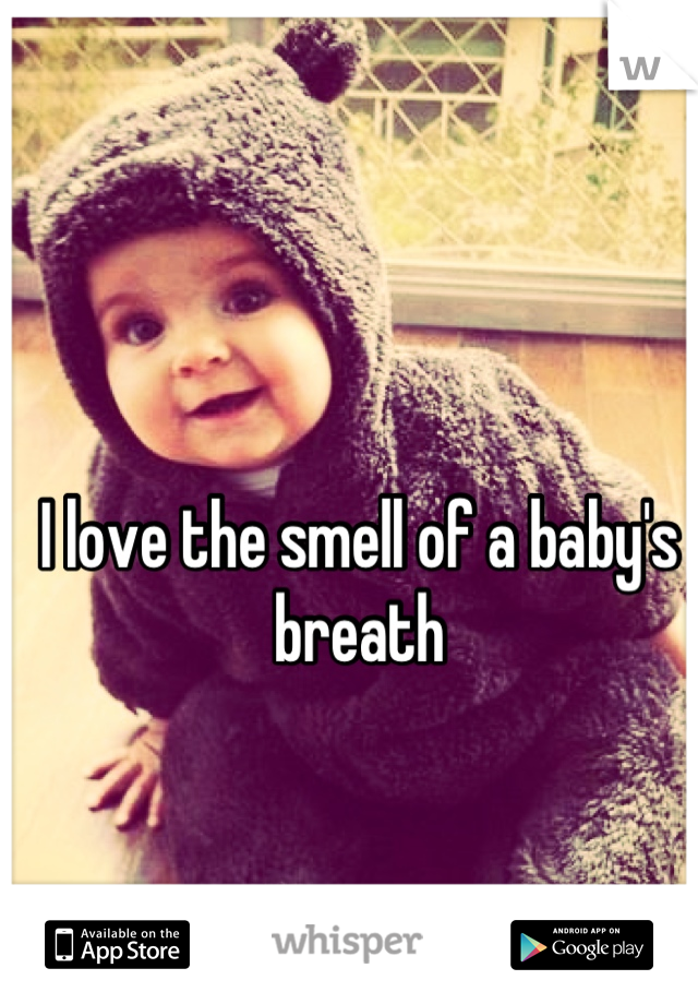 I love the smell of a baby's breath