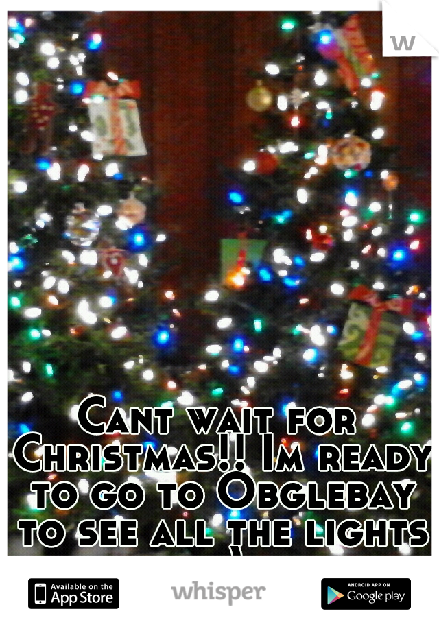 Cant wait for Christmas!! Im ready to go to Obglebay to see all the lights =)