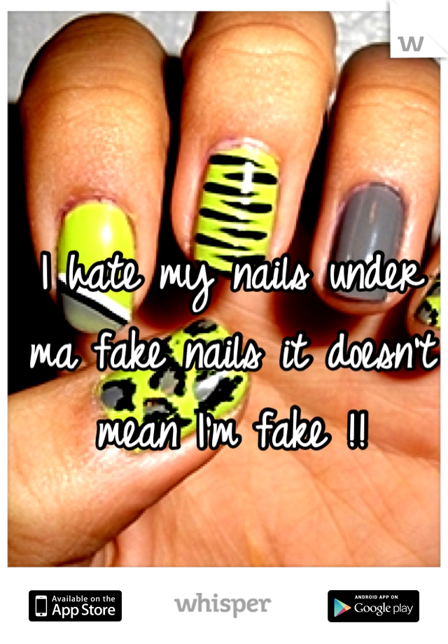 I hate my nails under ma fake nails it doesn't mean I'm fake !!