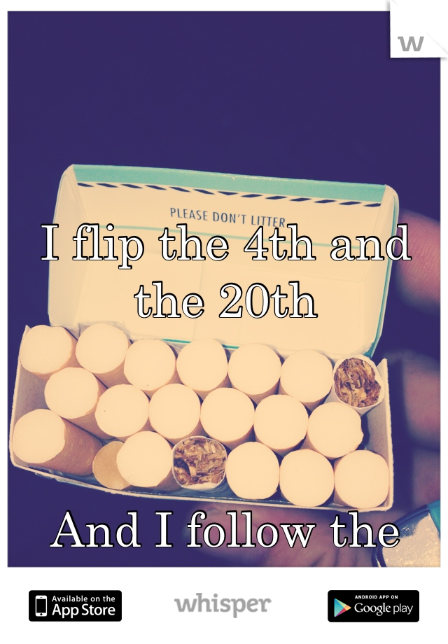 I flip the 4th and the 20th    And I follow the Don't litter rule