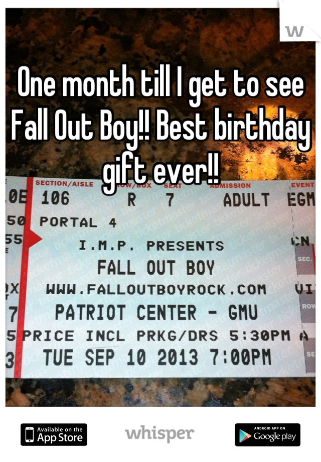 One month till I get to see Fall Out Boy!! Best birthday gift ever!!