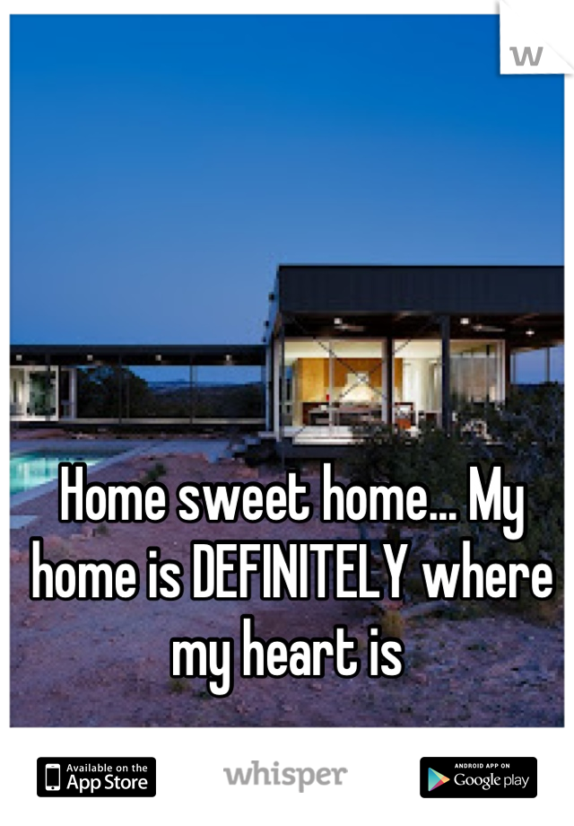Home sweet home... My home is DEFINITELY where my heart is