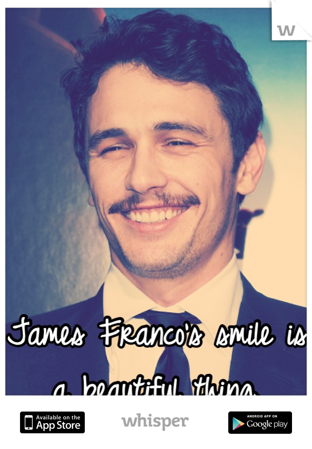 James Franco's smile is a beautiful thing.