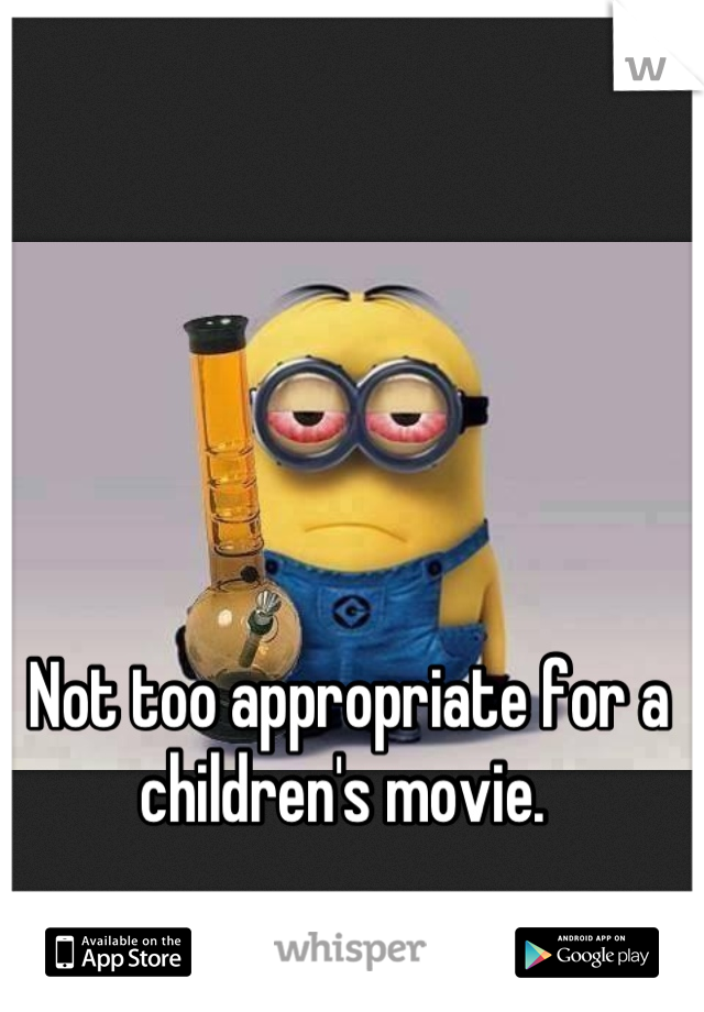 Not too appropriate for a children's movie.