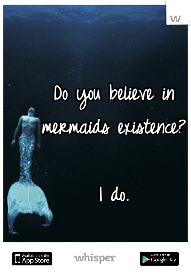 Do you believe in mermaids existence?  I do.