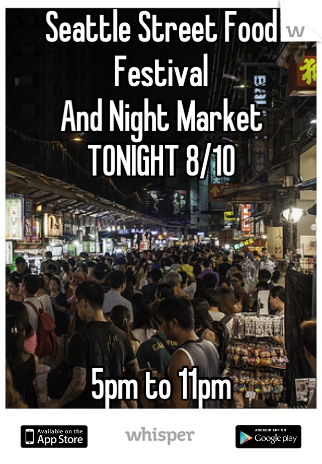 Seattle Street Food Festival And Night Market TONIGHT 8/10     5pm to 11pm 11th near Cal Anderson Park Be there!