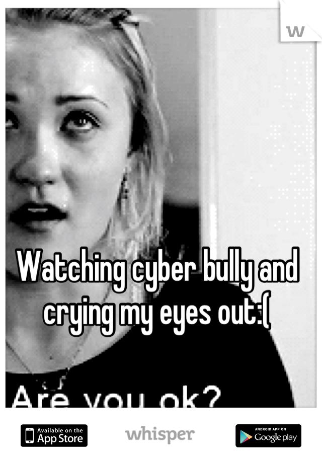 Watching cyber bully and crying my eyes out:(