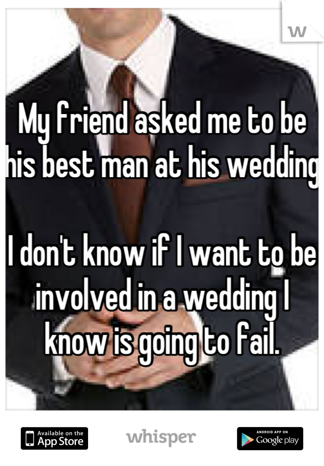 My Friend Asked Me To Be His Best Man At Wedding I Don T Know