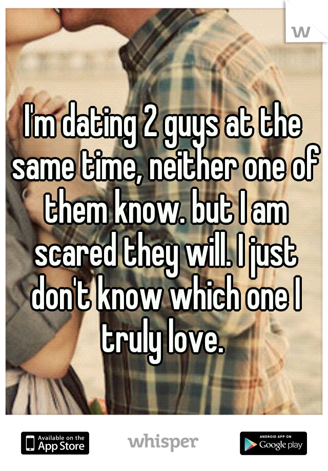 dating 2 guys at a time