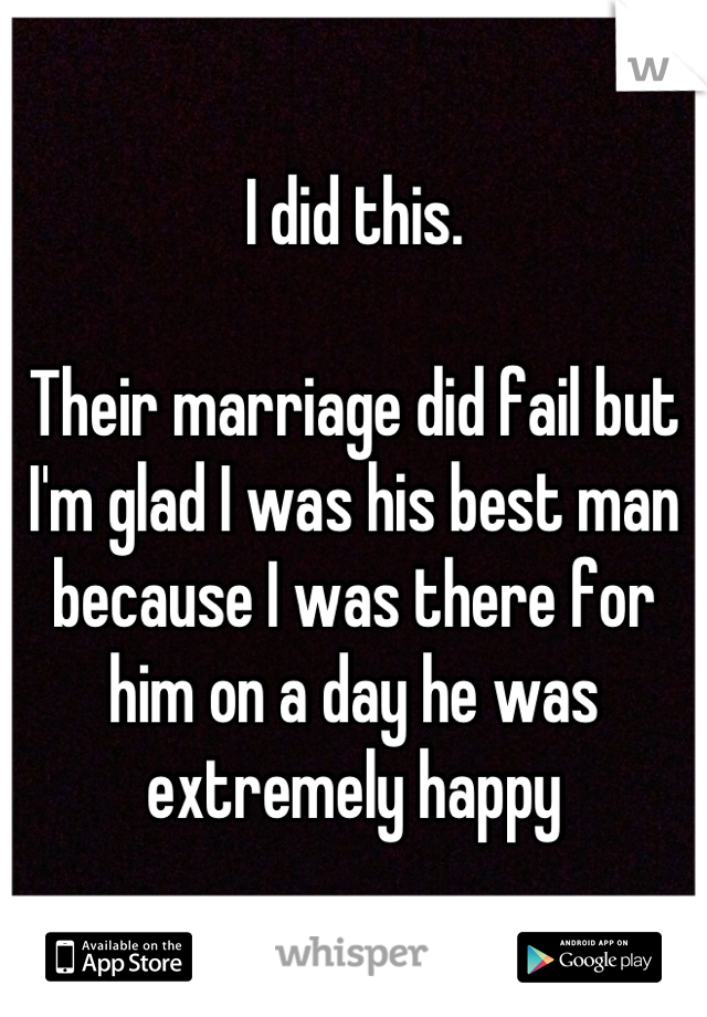 Their Marriage Did Fail But I M Glad Was His Best Man Because