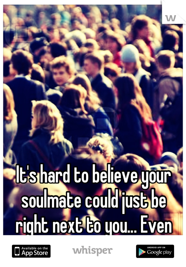 It's hard to believe your soulmate could just be right next to you... Even when you least expect it.