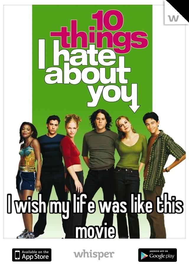 I wish my life was like this movie