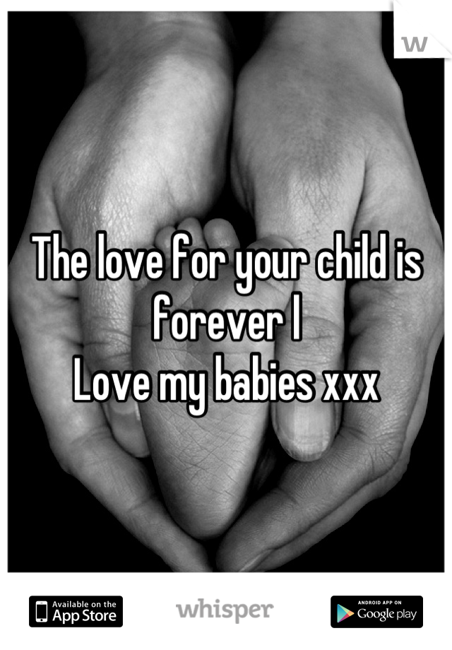 The love for your child is forever l Love my babies xxx