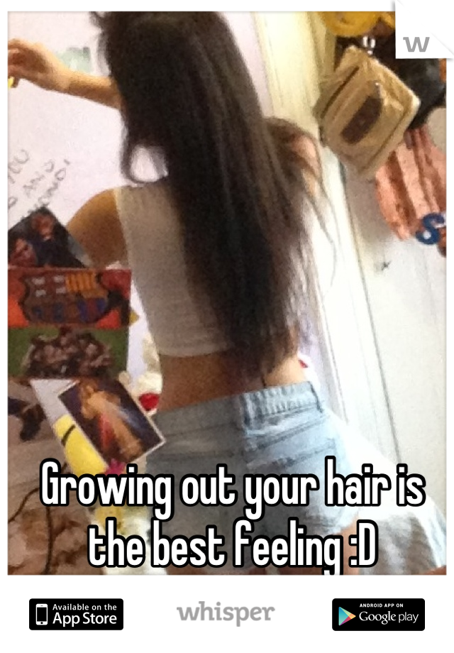 Growing out your hair is the best feeling :D