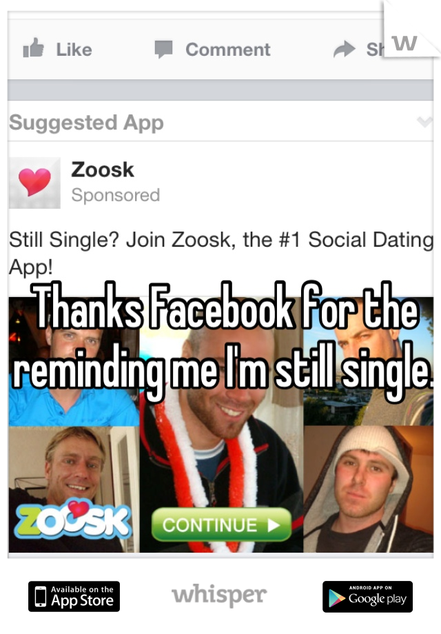 Thanks Facebook for the reminding me I'm still single.