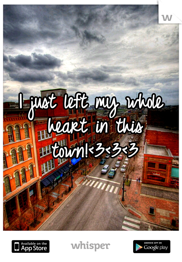 I just left my whole heart in this town!<3<3<3